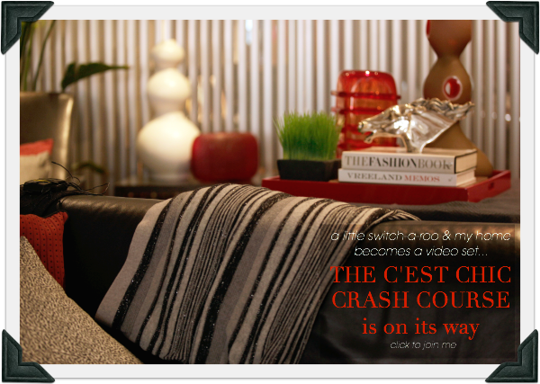 A little switch-a-roo & my home becomes a video set. The C'est Chic Crash Course is on it's way.... click to join me!