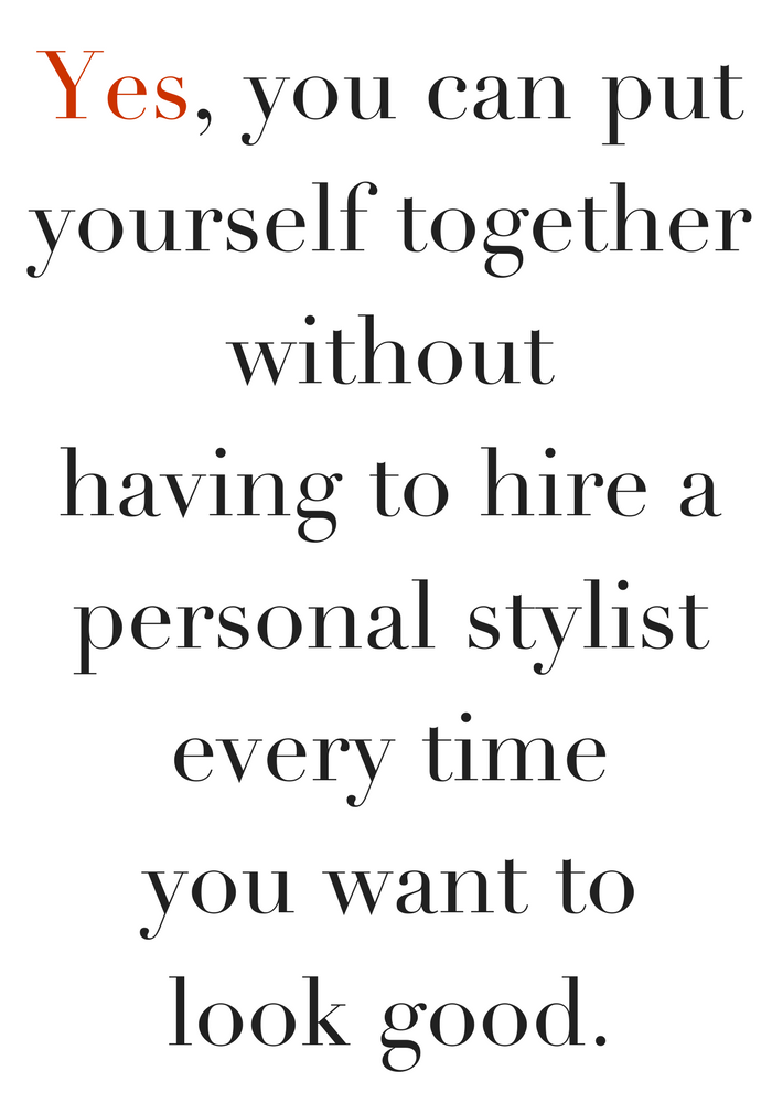 Yes, you can put yourself together without having to hire a personal stylist every time you want to look good.