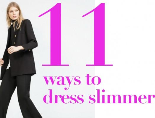 11 ways to dress slimmer