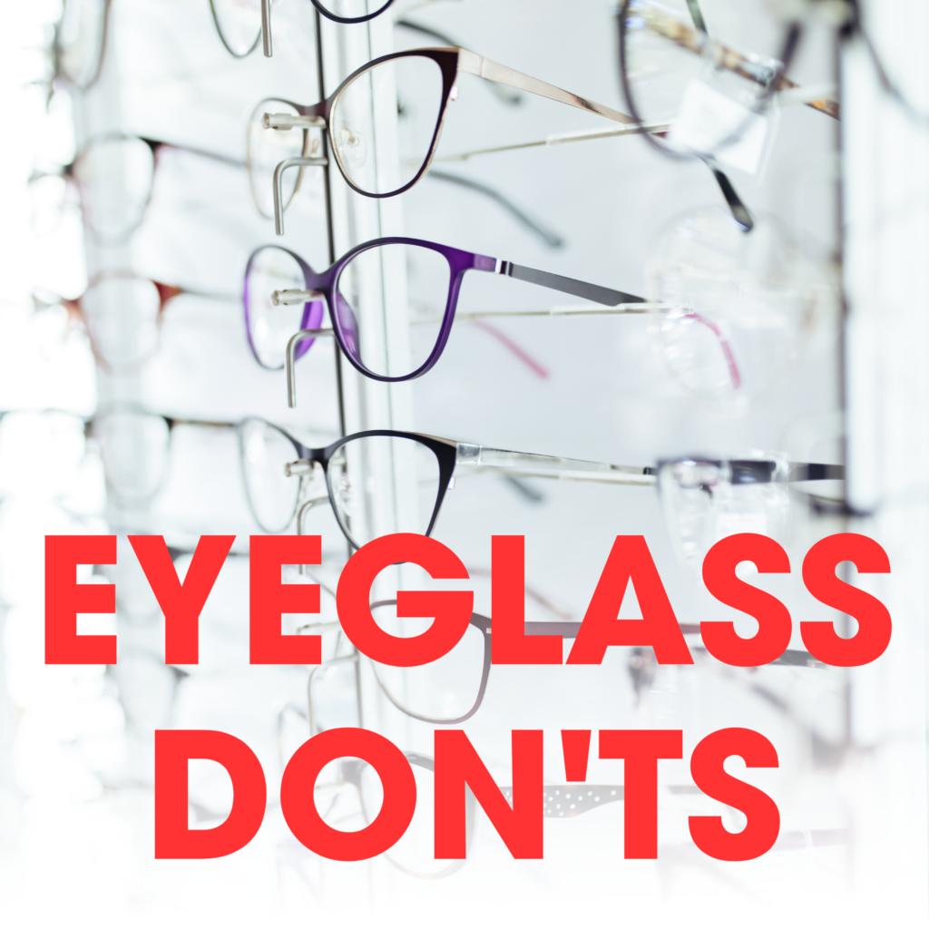 Eyeglass Don'ts