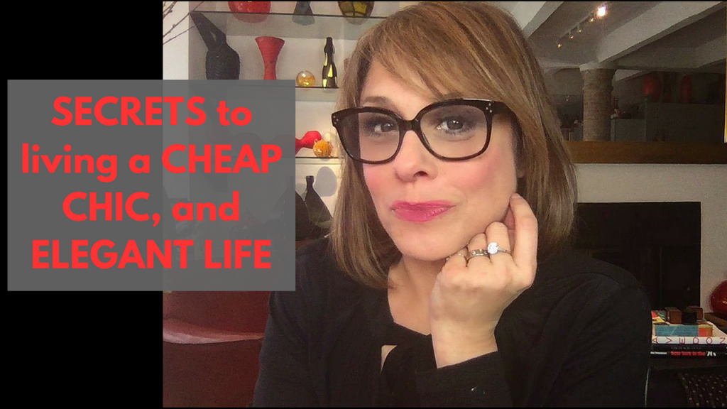 Secrets to living a cheap chic and elegant life.