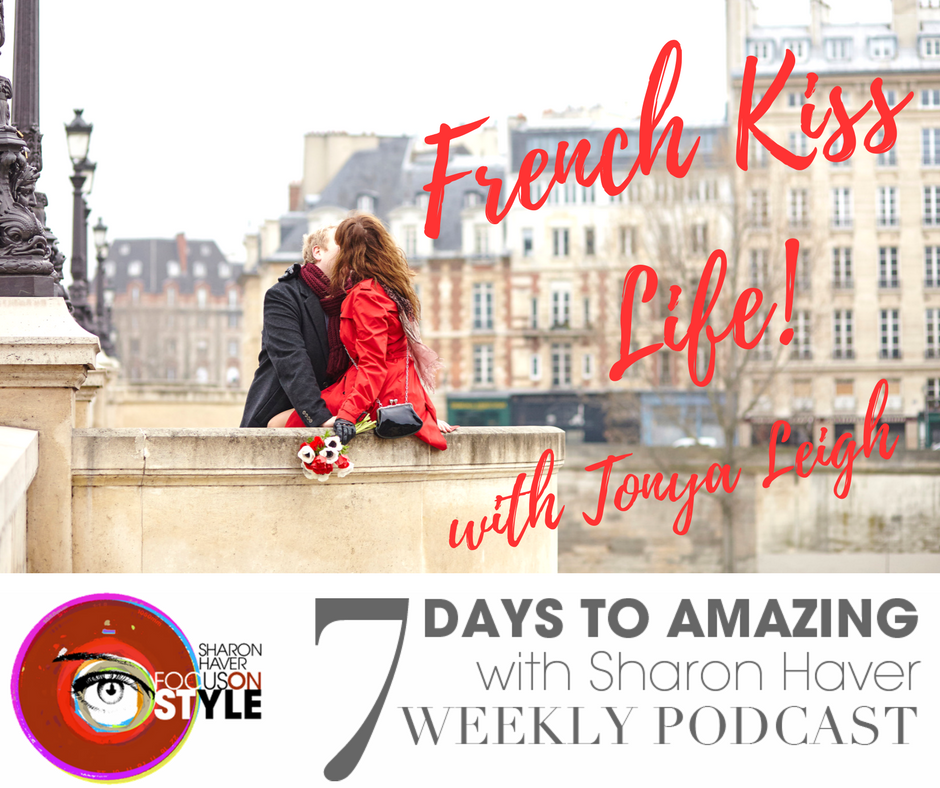 French Kiss Life _ Tonya Leigh - 7 Days to Amazing Podcast with Sharon Haver