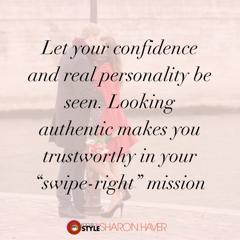 "Let your confidence and real personality be seen. Looking authentic makes you trustworthy in your ""swipe-right"" mission"