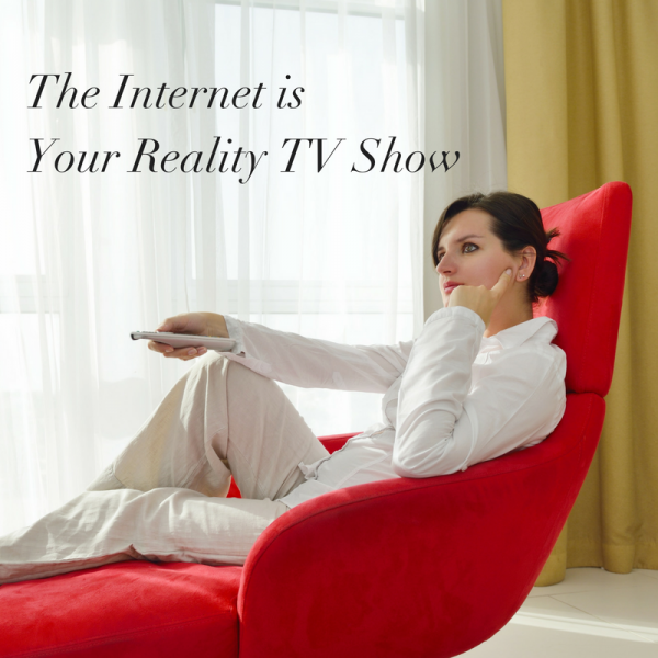 The internet is your reality TV show