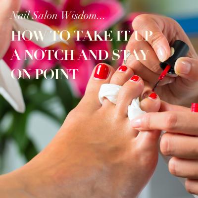 Nail Salon Wisdom...