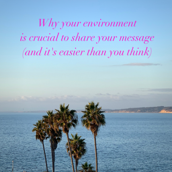 Why your environment is crucial to share your message (and it's easier than you think)e