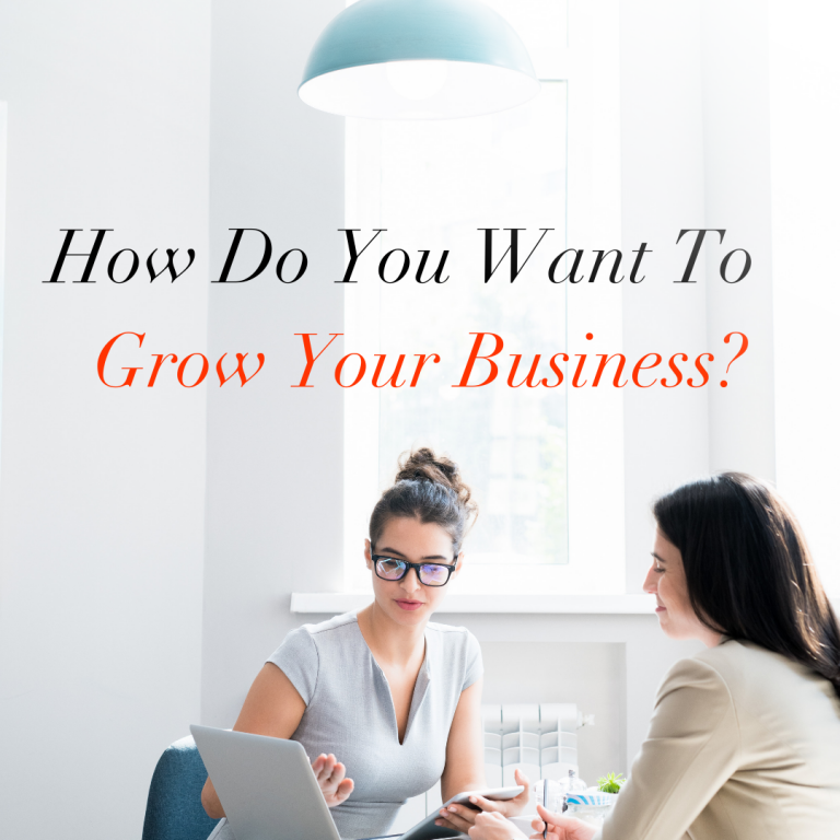 How Do You Want To Grow Your Business?