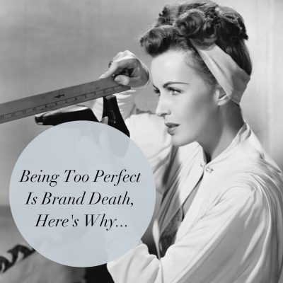Copy of Being Too Perfect Is Brand Death, Here's Why....