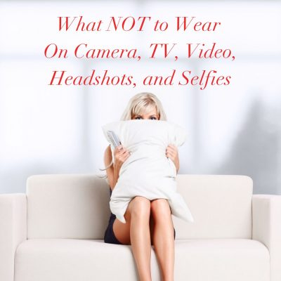 What NOT to Wear On Camera, TV, Video, Headshots, and Selfies