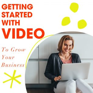 Getting Started With Video to Grow Your Business
