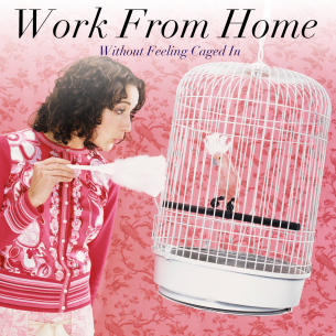Work from home and not feel caged in