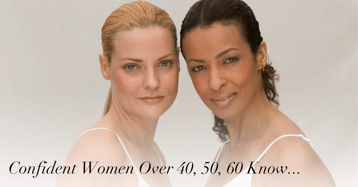 Confident Women Over 40, 50, 60 Know...