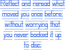 reflect and reread what moved you once before, without worrying that you never backed it up to disc.
